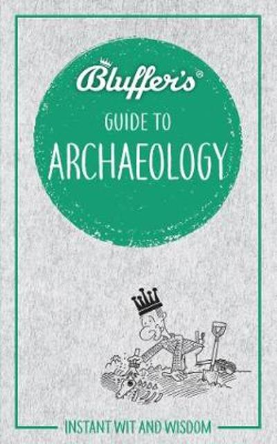 Bluffer's Guide to Archaeology - Paul Bahn