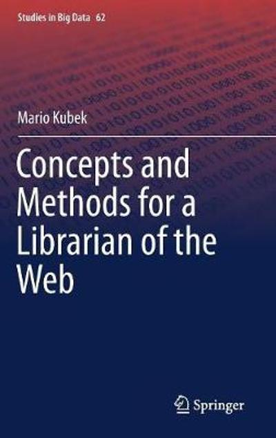 Concepts and Methods for a Librarian of the Web - Mario Kubek