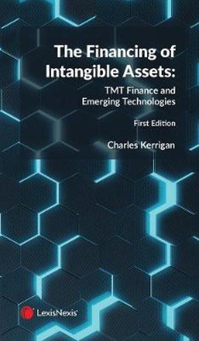 The Financing of Intangible Assets: TMT Finance and Emerging Technologies - Charles Kerrigan