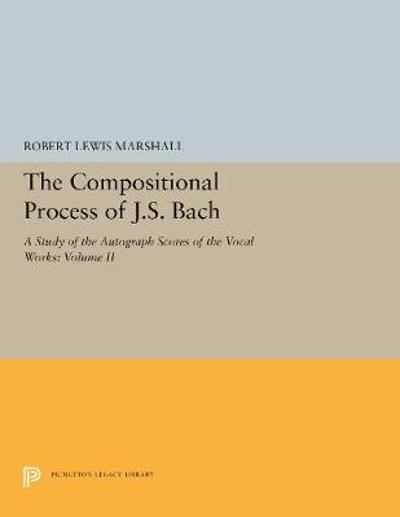 The Compositional Process of J.S. Bach - Robert Lewis Marshall