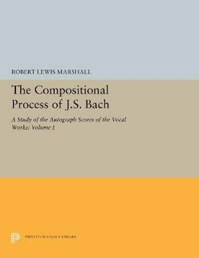 The Compositional Process of J.S. Bach - Robert L. Marshall