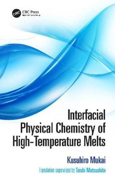 Interfacial Physical Chemistry of High-Temperature Melts - Kusuhiro Mukai