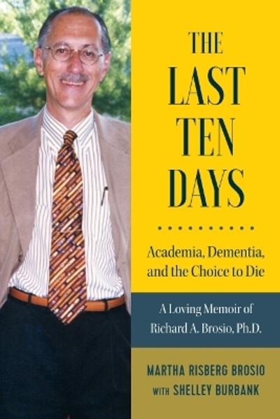 The Last Ten Days - Academia, Dementia, and the Choice to Die - Martha Brosio