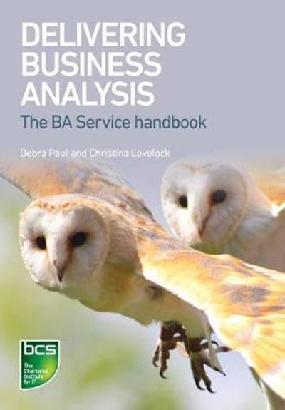 Delivering Business Analysis - Debra Paul