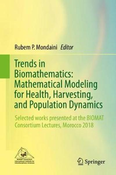 Trends in Biomathematics: Mathematical Modeling for Health, Harvesting, and Population Dynamics - Rubem P. Mondaini