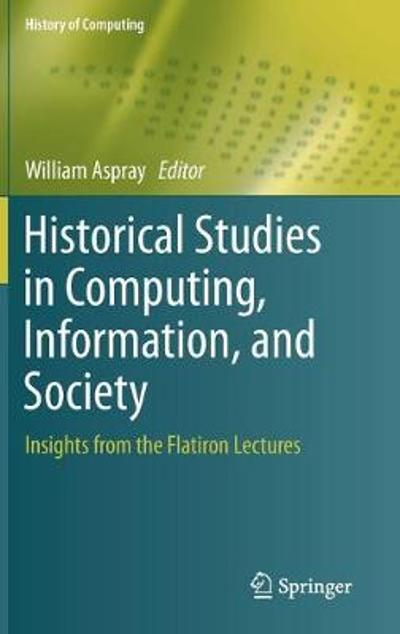 Historical Studies in Computing, Information, and Society - William Aspray