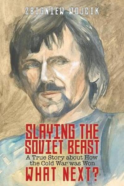 Slaying the Soviet Beast - Zbigniew Wojcik
