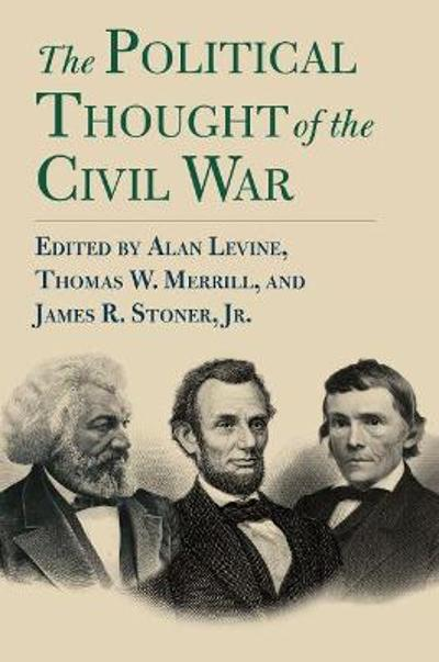 The Political Thought of the Civil War - Alan Levine