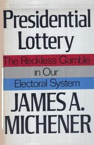Presidential Lottery The Reckless Gamble in our Electoral System - James a Michener