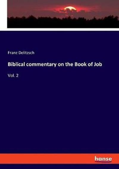 Biblical commentary on the Book of Job - Franz Delitzsch