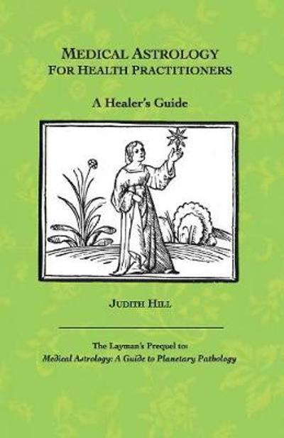 Medical Astrology for Health Practitioners - Judith a Hill