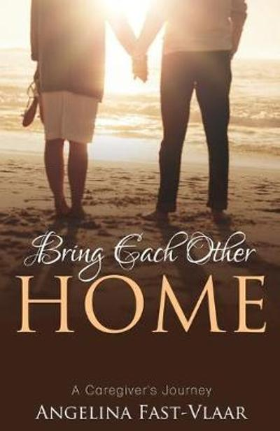 Bring Each Other Home - Angelina Fast-Vlaar