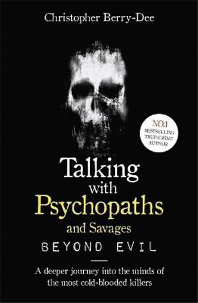 Talking With Psychopaths and Savages: Beyond Evil - Christopher Berry-Dee