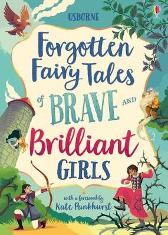 Forgotten Fairy Tales of Brave and Brilliant Girls - Various Various Kate Pankhurst