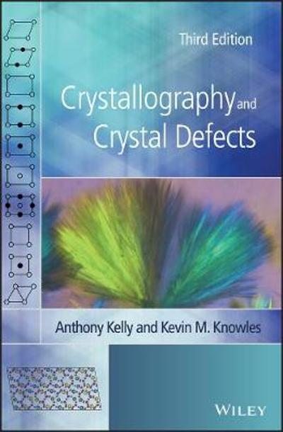 Crystallography and Crystal Defects - Anthony Kelly