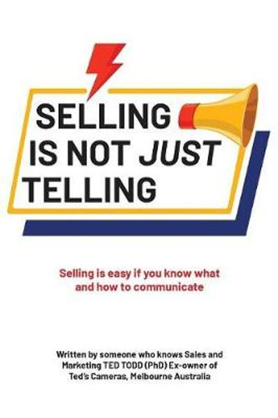 Selling Is Not Just Telling - Ted Todd (Phd)