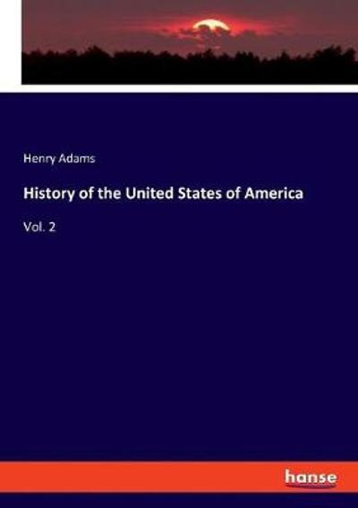 History of the United States of America - Henry Adams