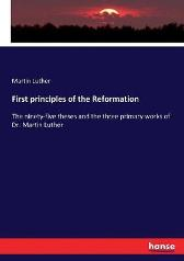 First principles of the Reformation - Martin Luther