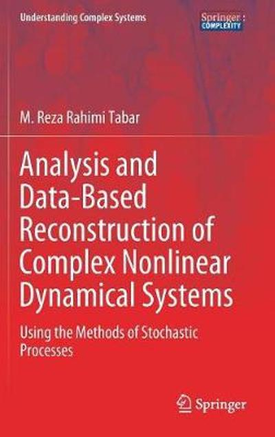 Analysis and Data-Based Reconstruction of Complex Nonlinear Dynamical Systems - M. Reza Rahimi Tabar