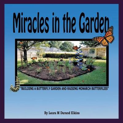 Miracles in the Garden - Laura M Durand Elkins