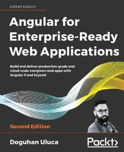 Angular 8 for Enterprise-Ready Web Applications - - Doguhan Uluca