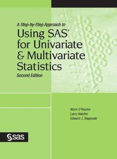 A Step-by-Step Approach to Using SAS for Univariate and Multivariate Statistics, Second Edition - Ph D Norm O'Rourke