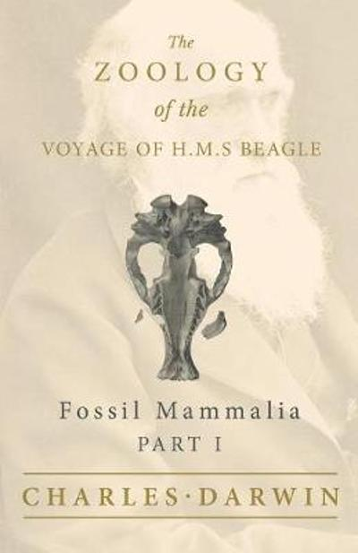 Fossil Mammalia - Part I - The Zoology of the Voyage of H.M.S Beagle - Charles Darwin