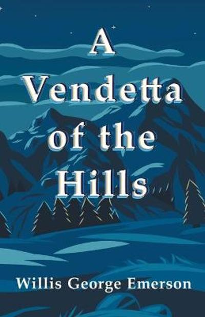 A Vendetta of the Hills - Willis George Emerson