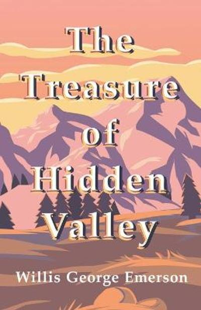 The Treasure of Hidden Valley - Willis George Emerson