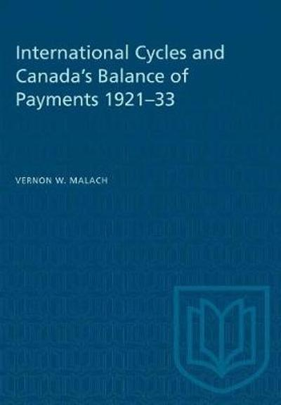 International Cycles and Canada's Balance of Payments 1921-33 - Vernon W Malach