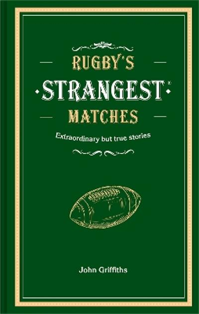 Rugby's Strangest Matches - John Griffiths