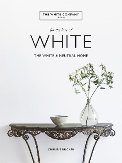 The White Company, For the Love of White - Chrissie Rucker & The White Company