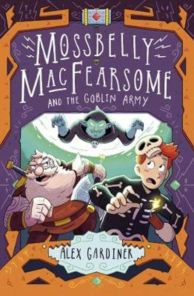 Mossbelly MacFearsome and the Goblin Army - Alex Gardiner