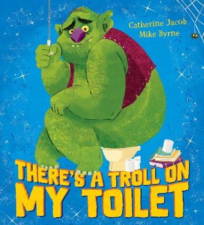There's a Troll on my Toilet - Catherine Jacob