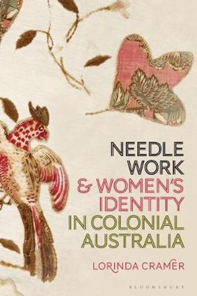 Needlework and Women's Identity in Colonial Australia - Dr Lorinda Cramer