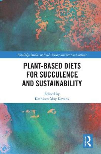 Plant-Based Diets for Succulence and Sustainability - Kathleen May Kevany