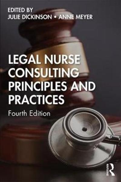 Legal Nurse Consulting Principles and Practices - Julie Dickinson