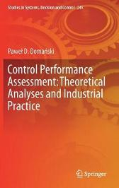 Control Performance Assessment: Theoretical Analyses and Industrial Practice - Pawel D. Domanski