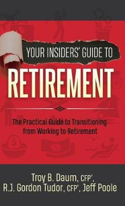 Your Insiders' Guide to Retirement - Troy B. Daum
