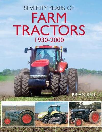Seventy Years of Farm Tractors 1930-2000 - Brian Bell