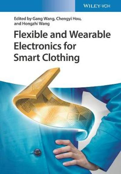 Flexible and Wearable Electronics for Smart Clothing - Gang Wang