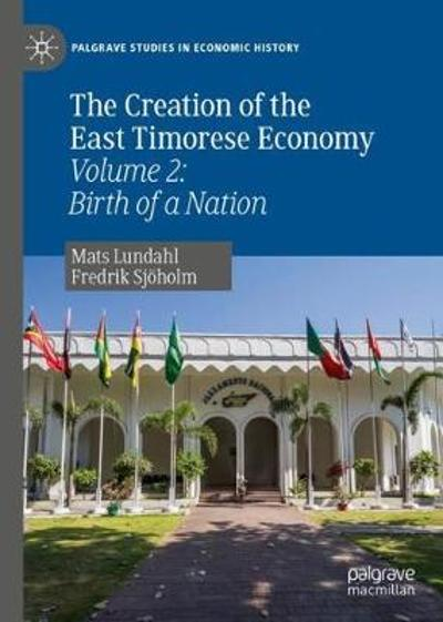 The Creation of the East Timorese Economy - Mats Lundahl
