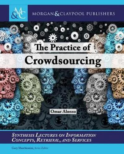 The Practice of Crowdsourcing - Omar Alonso