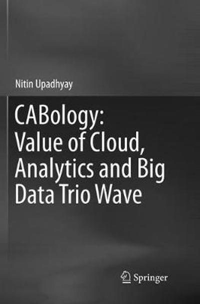 CABology: Value of Cloud, Analytics and Big Data Trio Wave - Nitin Upadhyay