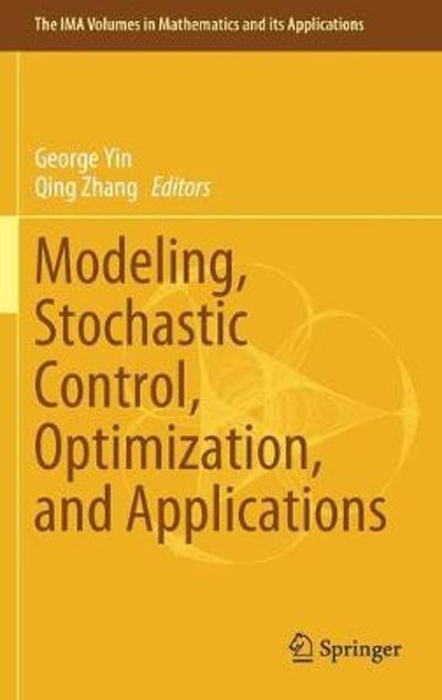 Modeling, Stochastic Control, Optimization, and Applications - George Yin