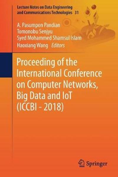 Proceeding of the International Conference on Computer Networks, Big Data and IoT (ICCBI - 2018) - A.Pasumpon Pandian