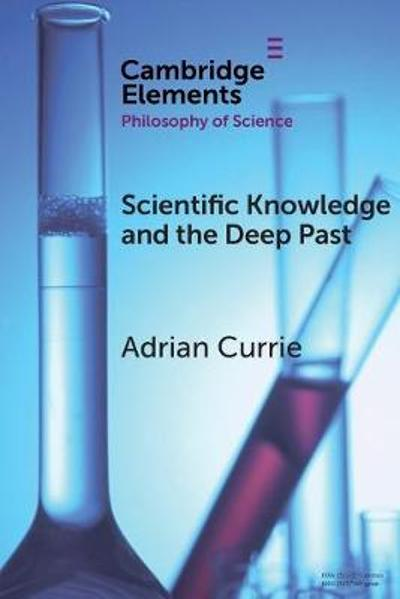 Scientific Knowledge and the Deep Past - Adrian Currie