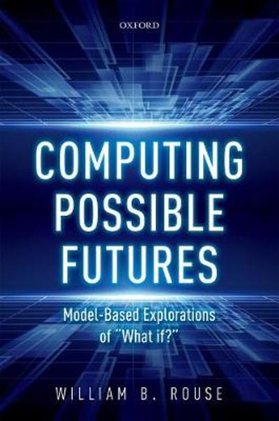 Computing Possible Futures - William B. Rouse