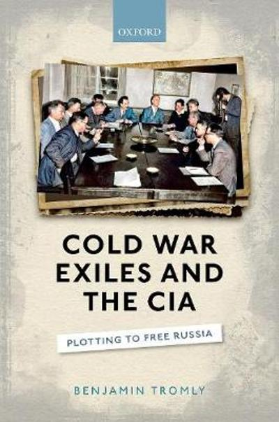 Cold War Exiles and the CIA - Benjamin Tromly