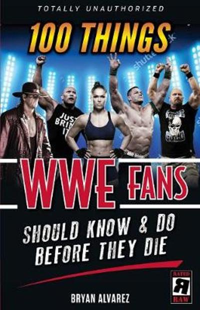 100 Things WWE Fans Should Know & Do Before They Die - Bryan Alvarez